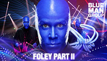 Blue Man Group Foley Part II