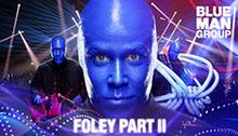 Blue Man Group Foley Part II