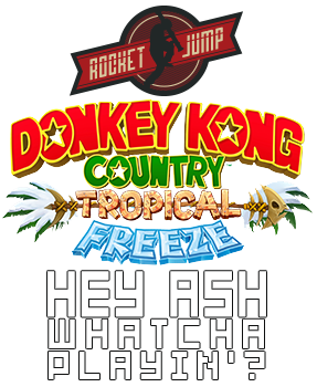 Freddie Wong, the Hey Ash, Whatcha Playin'? - Donkey Kong Country: Tropical Freeze